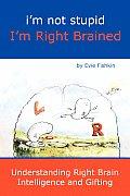 Im Not Stupid Im Right Brained