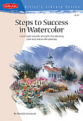 Steps to Success in Watercolor Learn Eight Valuable Principles for Planning Your Next Watercolor Painting