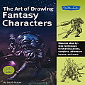 The Art of Drawing Fantasy Characters: Discover Step-By-Step Techniques for Drawing Aliens, Vampires, Adventure Heroes, and More (Collector's) Cover