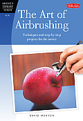 The Art of Airbrushing: Techniques and Step-By-Step Projects for the Novice (Artist's Library) Cover