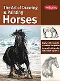 Art of Drawing & Painting Horses Capture the Majesty of Horses & Ponies in Pencil Oil Acrylic Watercolor & Pastel
