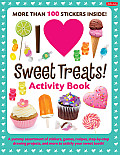 I Love Sweet Treats! Activity Book: A Yummy Assortment of Stickers, Games, Recipes, Step-By-Step Drawing Projects, and More to Satisfy Your Sweet Toot (I Love Activity Books) Cover