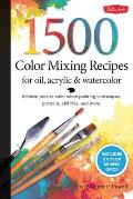 1500 Color Mixing Recipes for Oil Acrylic & Watercolor