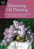 Mastering Oil Painting Learn Simple Techniques & Practical Applications for Mastering the Art of Oil Painting
