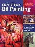 The Art of Basic Oil Painting: Master Techniques for Painting Stunning Works of Art in Oil-Step by Step (Collector's)