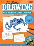 Wild Animals & Exotic Creatures: Learn to Draw 40 Jungle Animals, Reptiles, and Insects Step by Step (All about Drawing)