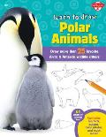 Learn to Draw Polar Animals: Draw More Than 25 Favorite Arctic and Antarctic Wildlife Critters (Learn to Draw)