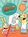 Learn to Draw Almost Naked Animals: Learn to Draw Howie, Octo, Narwhal, Bunny, and Other Favorite Characters from the Hit TV Show! (Learn to Draw)
