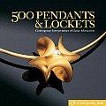 500 Pendants & Lockets Contemporary Interpretations of Classic Adornments