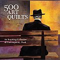 500 Art Quilts: An Inspiring Collection of Contemporary Work (500)
