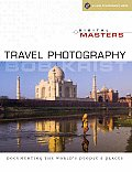 Digital Masters Travel Photography Documenting the Worlds People & Places