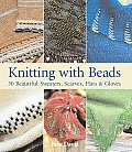 Knitting with Beads 30 Beautiful Sweaters Scarves Hats & Gloves