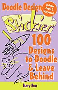 Doodle Design Stickies: 100 Designs to Doodle & Leave Behind with Pens/Pencils and Sharpener (Stickies)