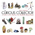 Curious Collector A Lively Little Tour of 101 Favorite Collectibles
