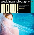 Wedding Photography Now!: A Fresh Approach to Shooting Modern Nuptials (Lark Photography Book) Cover