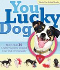 You Lucky Dog More Than 30 Craft Projects to Unleash Your Pups Personality