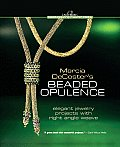 Marcia DeCoster's Beaded Opulence: Elegant Jewelry Projects with Right Angle Weave Cover