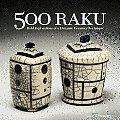 500 Raku Bold Explorations of a Dynamic Ceramics Technique