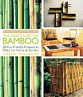 Craft & Art of Bamboo 30 Eco Friendly Projects to Make for Home & Garden
