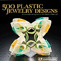 500 Plastic Jewelry Designs: A Groundbreaking Survey of a Modern Material (Lark Jewelry Book)