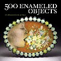 500 Enameled Objects A Celebration of Color on Metal