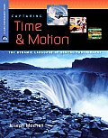 Capturing Time & Motion: The Dynamic Language of Digital Photography (Lark Photography Book)