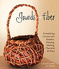 Gourds + Fiber Embellishing Gourds with Basketry Weaving Stitching Macrame & More
