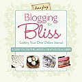 Blogging For Bliss Crafting Your Own Online Journal A Guide for Crafters Artists & Creatives of All Kinds