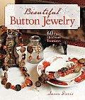 Beautiful Button Jewelry: 60 Easy Heirloom Treasures