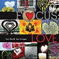 Focus Love Your World Your Images