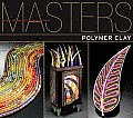Masters: Polymer Clay: Major Works by Leading Artists (Masters)