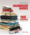 Making Handmade Books: 100+ Bindings, Structures &amp; Forms Cover