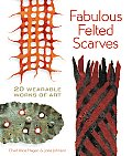 Fabulous Felted Scarves: 20 Wearable Works of Art Cover