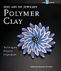 Polymer Clay: Techniques, Projects, Inspiration (Art of Jewelry)