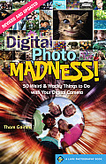 Digital Photo Madness!: 50 Weird & Wacky Things to Do with Your Digital Camera