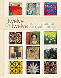 Twelve by Twelve The International Art Quilt Challenge