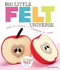 Big Little Felt Universe: Sew It, Stuff It, Squeeze It, Fun! [With Pattern(s)]