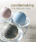Candlemaking the Natural Way: 31 Projects Made with Soy, Palm & Beeswax