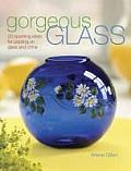 Gorgeous Glass: 20 Sparkling Ideas for Painting on Glass and China Cover