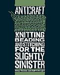 Anticraft: Knitting Beading & Stitching for the Slightly Sinister