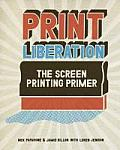 Print Liberation: The Screen Printing Primer Cover