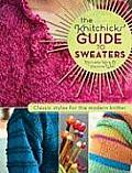 Knitchicks Guide to Sweaters Classic Styles for the Modern Knitter