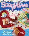 Soapylove: Squeaky-Clean Projects Using Melt-And-Pour Soap