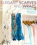 Elegant Scarves & Wraps 25 Gorgeous Felt Designs