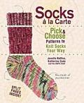 Socks a la Carte: Pick and Choose Patterns to Knit Socks Your Way Cover
