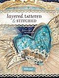 Layered Tattered & Stitched A Fabric Art Workshop