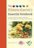 Watercolourist's Essential Notebook: a Treasury of Watercolour Tricks and Techniques Discovered Through Years of Painting and Experimentation