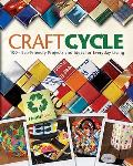 Craftcycle 100 Earth Friendly Projects & Ideas for Everyday Living