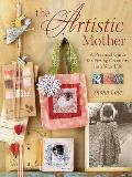 The Artistic Mother: A Practical Guide for Fitting Creativity Into Your Busy Life