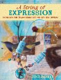 A String of Expression: Techniques for Transforming Art and Life Into Jewelry